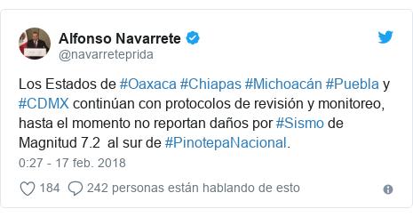 Publicación de Twitter por @navarreteprida: Los Estados de #Oaxaca #Chiapas #Michoacán #Puebla y #CDMX continúan con protocolos de revisión y monitoreo, hasta el momento no reportan daños por #Sismo de Magnitud 7.2  al sur de #PinotepaNacional.