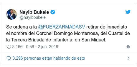 Publicación de Twitter por @nayibbukele: Se ordena a la @FUERZARMADASV retirar de inmediato el nombre del Coronel Domingo Monterrosa, del Cuartel de la Tercera Brigada de Infantería, en San Miguel.