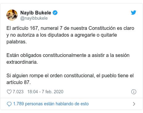 Publicación de Twitter por @nayibbukele: El artículo 167, numeral 7 de nuestra Constitución es claro y no autoriza a los diputados a agregarle o quitarle palabras.Están obligados constitucionalmente a asistir a la sesión extraordinaria.Si alguien rompe el orden constitucional, el pueblo tiene el artículo 87.