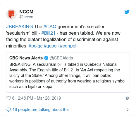 Twitter post by @nccm: #BREAKING The #CAQ government's so-called 'secularism' bill - #Bill21 - has been tabled. We are now facing the blatant legalization of discrimination against minorities. #polqc #qcpoli #cdnpoli