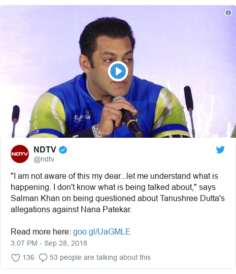 "Twitter post by @ndtv: ""I am not aware of this my dear...let me understand what is happening. I don't know what is being talked about,"" says Salman Khan on being questioned about Tanushree Dutta's allegations against Nana Patekar.Read more here"