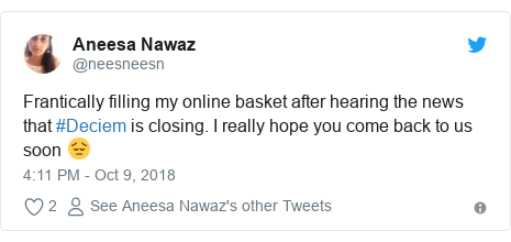 Twitter post by @neesneesn: Frantically filling my online basket after hearing the news that #Deciem is closing. I really hope you come back to us soon 😔