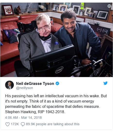 Twitter post by @neiltyson: His passing has left an intellectual vacuum in his wake. But it's not empty. Think of it as a kind of vacuum energy permeating the fabric of spacetime that defies measure. Stephen Hawking, RIP 1942-2018.