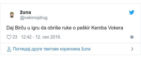 Twitter post by @nekimojdrug: Daj Birču u igru da obriše ruke o peškir Kemba Vokera