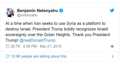 د @netanyahu په مټ ټویټر  تبصره : At a time when Iran seeks to use Syria as a platform to destroy Israel, President Trump boldly recognizes Israeli sovereignty over the Golan Heights. Thank you President Trump! @realDonaldTrump