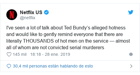 Publicación de Twitter por @netflix: I've seen a lot of talk about Ted Bundy's alleged hotness and would like to gently remind everyone that there are literally THOUSANDS of hot men on the service — almost all of whom are not convicted serial murderers