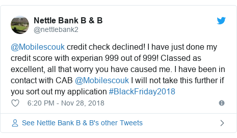 Twitter post by @nettlebank2: @Mobilescouk credit check declined! I have just done my credit score with experian 999 out of 999! Classed as excellent, all that worry you have caused me. I have been in contact with CAB @Mobilescouk I will not take this further if you sort out my application #BlackFriday2018