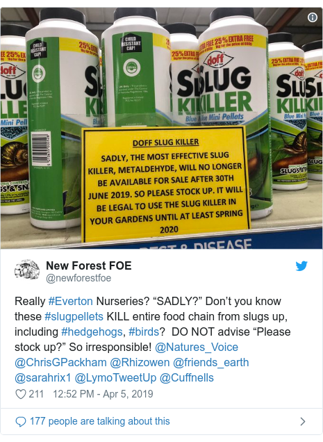 "Twitter post by @newforestfoe: Really #Everton Nurseries? ""SADLY?"" Don't you know these #slugpellets KILL entire food chain from slugs up, including #hedgehogs, #birds?  DO NOT advise ""Please stock up?"" So irresponsible! @Natures_Voice @ChrisGPackham @Rhizowen @friends_earth @sarahrix1 @LymoTweetUp @Cuffnells"