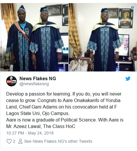 Twitter post by @newsflakesng: Develop a passion for learning. If you do, you will never cease to grow. Congrats to Aare Onakakanfo of Yoruba Land, Chief Gani Adams on his convocation held at F Lagos State Uni, Ojo Campus.Aare is now a graduate of Political Science. With Aare is Mr. Azeez Lawal, The Class HoC