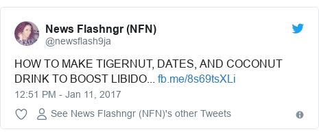 Twitter post by @newsflash9ja: HOW TO MAKE TIGERNUT, DATES, AND COCONUT DRINK TO BOOST LIBIDO...