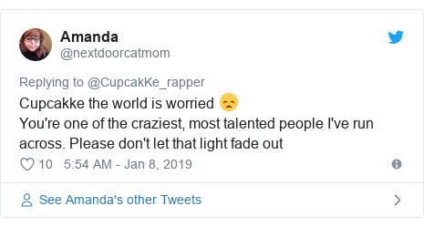 Twitter post by @nextdoorcatmom: Cupcakke the world is worried 😞You're one of the craziest, most talented people I've run across. Please don't let that light fade out