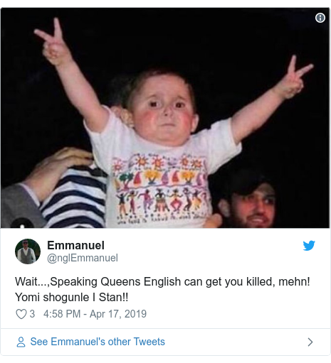 Twitter post by @nglEmmanuel: Wait...,Speaking Queens English can get you killed, mehn! Yomi shogunle I Stan!!
