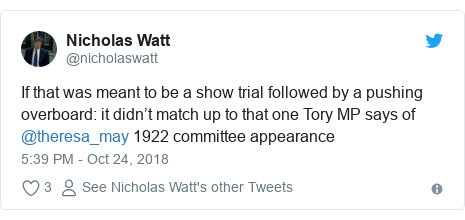 Twitter post by @nicholaswatt: If that was meant to be a show trial followed by a pushing overboard  it didn't match up to that one Tory MP says of @theresa_may 1922 committee appearance