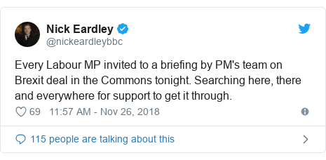 Twitter post by @nickeardleybbc: Every Labour MP invited to a briefing by PM's team on Brexit deal in the Commons tonight. Searching here, there and everywhere for support to get it through.