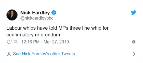 Twitter post by @nickeardleybbc: Labour whips have told MPs three line whip for confirmatory referendum