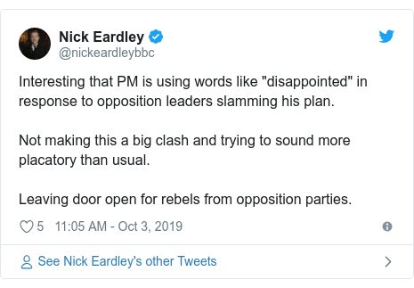 "Twitter post by @nickeardleybbc: Interesting that PM is using words like ""disappointed"" in response to opposition leaders slamming his plan. Not making this a big clash and trying to sound more placatory than usual. Leaving door open for rebels from opposition parties."