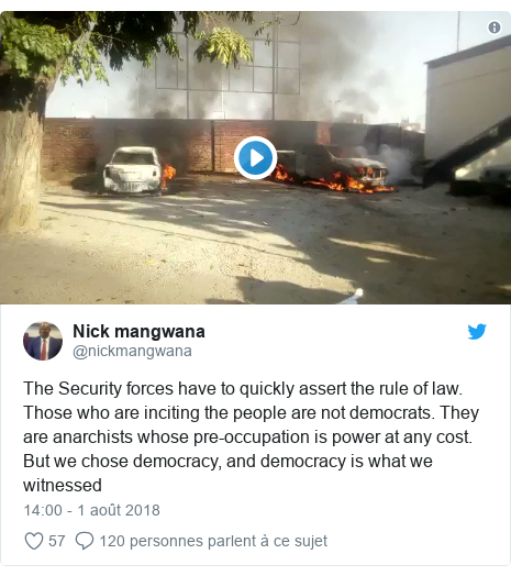Twitter publication par @nickmangwana: The Security forces have to quickly assert the rule of law. Those who are inciting the people are not democrats. They are anarchists whose pre-occupation is power at any cost. But we chose democracy, and democracy is what we witnessed