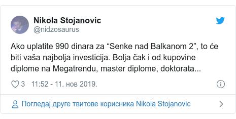 """Twitter post by @nidzosaurus: Ako uplatite 990 dinara za """"Senke nad Balkanom 2"""", to će biti vaša najbolja investicija. Bolja čak i od kupovine diplome na Megatrendu, master diplome, doktorata..."""