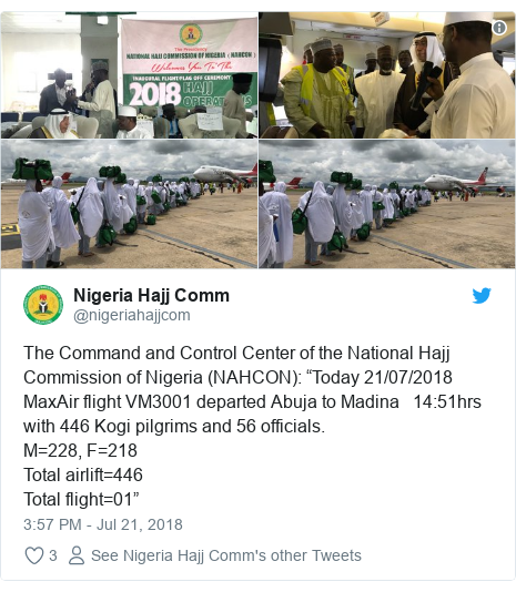 "Twitter wallafa daga @nigeriahajjcom: The Command and Control Center of the National Hajj Commission of Nigeria (NAHCON)  ""Today 21/07/2018 MaxAir flight VM3001 departed Abuja to Madina   14 51hrs with 446 Kogi pilgrims and 56 officials.M=228, F=218Total airlift=446Total flight=01"""