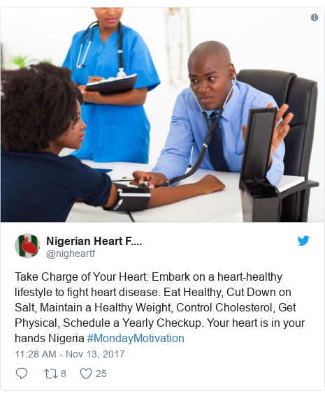 Twitter post by @nigheartf: Take Charge of Your Heart  Embark on a heart-healthy lifestyle to fight heart disease. Eat Healthy, Cut Down on Salt, Maintain a Healthy Weight, Control Cholesterol, Get Physical, Schedule a Yearly Checkup. Your heart is in your hands Nigeria #MondayMotivation
