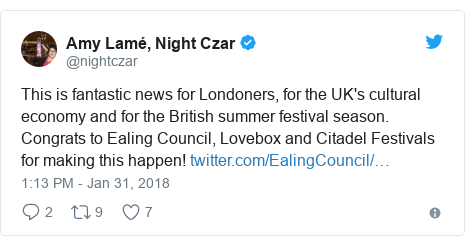 Twitter post by @nightczar: This is fantastic news for Londoners, for the UK's cultural economy and for the British summer festival season. Congrats to Ealing Council, Lovebox and Citadel Festivals for making this happen!