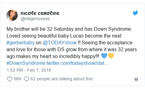 Twitter post by @nikgenovese: My brother will be 32 Saturday and has Down Syndrome. Loved seeing beautiful baby Lucas become the next  #gerberbaby on @TODAYshow !! Seeing the acceptance and love for those with DS grow from where it was 32 years ago makes my heart so incredibly happy!!! 💙💛 #DownSyndrome