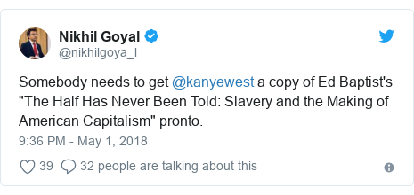 """Twitter post by @nikhilgoya_l: Somebody needs to get @kanyewest a copy of Ed Baptist's """"The Half Has Never Been Told  Slavery and the Making of American Capitalism"""" pronto."""