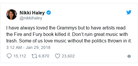 Twitter post by @nikkihaley: I have always loved the Grammys but to have artists read the Fire and Fury book killed it. Don't ruin great music with trash. Some of us love music without the politics thrown in it.