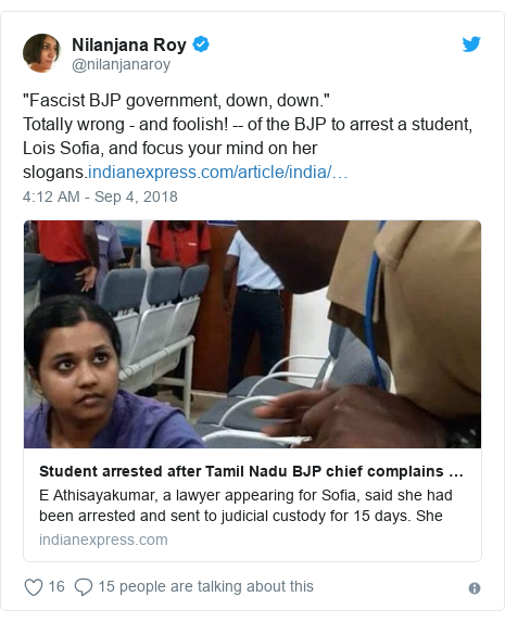 """Twitter post by @nilanjanaroy: """"Fascist BJP government, down, down."""" Totally wrong - and foolish! -- of the BJP to arrest a student, Lois Sofia, and focus your mind on her slogans."""