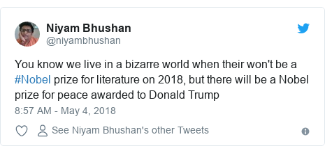 Twitter post by @niyambhushan: You know we live in a bizarre world when their won't be a #Nobel prize for literature on 2018, but there will be a Nobel prize for peace awarded to Donald Trump