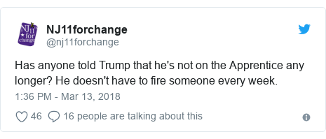 Twitter post by @nj11forchange: Has anyone told Trump that he's not on the Apprentice any longer? He doesn't have to fire someone every week.