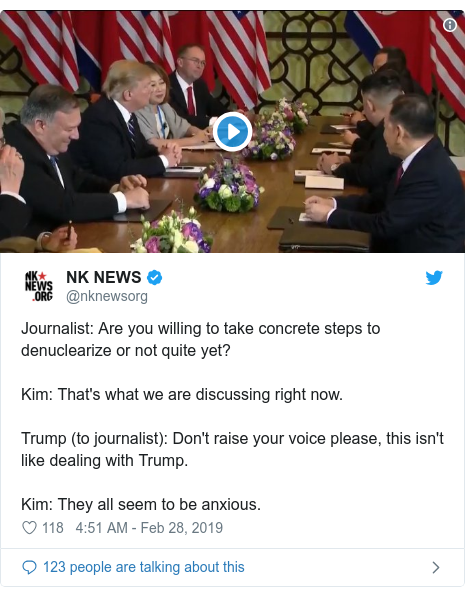 Twitter post by @nknewsorg: Journalist  Are you willing to take concrete steps to denuclearize or not quite yet?Kim  That's what we are discussing right now. Trump (to journalist)  Don't raise your voice please, this isn't like dealing with Trump. Kim  They all seem to be anxious.