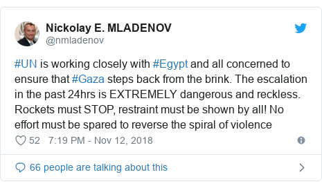Twitter post by @nmladenov: #UN is working closely with #Egypt and all concerned to ensure that #Gaza steps back from the brink. The escalation in the past 24hrs is EXTREMELY dangerous and reckless. Rockets must STOP, restraint must be shown by all! No effort must be spared to reverse the spiral of violence