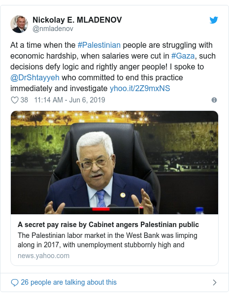 Twitter post by @nmladenov: At a time when the #Palestinian people are struggling with economic hardship, when salaries were cut in #Gaza, such decisions defy logic and rightly anger people! I spoke to @DrShtayyeh who committed to end this practice immediately and investigate