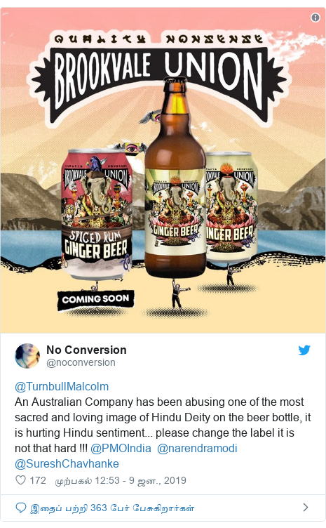 டுவிட்டர் இவரது பதிவு @noconversion: @TurnbullMalcolmAn Australian Company has been abusing one of the most sacred and loving image of Hindu Deity on the beer bottle, it is hurting Hindu sentiment... please change the label it is not that hard !!! @PMOIndia  @narendramodi  @SureshChavhanke