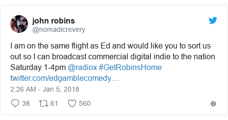 Twitter post by @nomadicrevery: I am on the same flight as Ed and would like you to sort us out so I can broadcast commercial digital indie to the nation Saturday 1-4pm @radiox #GetRobinsHome