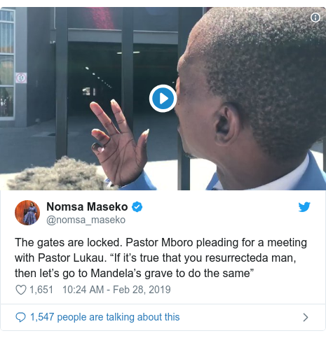 "Twitter post by @nomsa_maseko: The gates are locked. Pastor Mboro pleading for a meeting with Pastor Lukau. ""If it's true that you resurrecteda man, then let's go to Mandela's grave to do the same"""