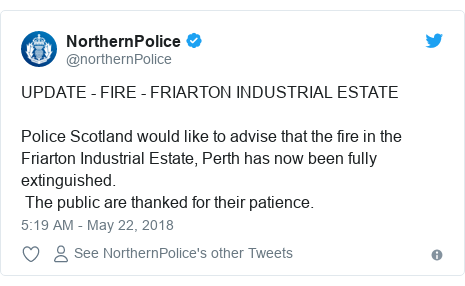 Twitter post by @northernPolice: UPDATE - FIRE - FRIARTON INDUSTRIAL ESTATEPolice Scotland would like to advise that the fire in the Friarton Industrial Estate, Perth has now been fully extinguished. The public are thanked for their patience.