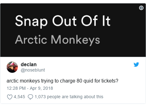 Twitter post by @nosebIunt: arctic monkeys trying to charge 80 quid for tickets?
