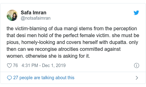 Twitter post by @notsafaimran: the victim-blaming of dua mangi stems from the perception that desi men hold of the perfect female victim. she must be pious, homely-looking and covers herself with dupatta. only then can we recongise atrocities committed against women. otherwise she is asking for it.