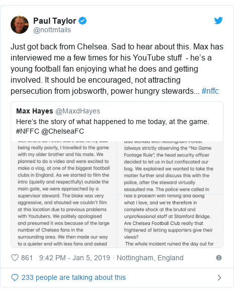 Twitter post by @nottmtails: Just got back from Chelsea. Sad to hear about this. Max has interviewed me a few times for his YouTube stuff  - he's a young football fan enjoying what he does and getting involved. It should be encouraged, not attracting persecution from jobsworth, power hungry stewards... #nffc