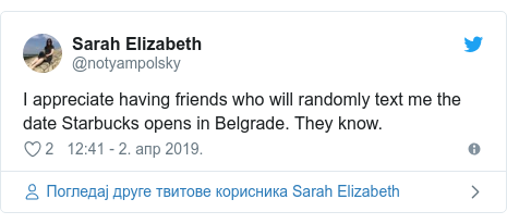 Twitter post by @notyampolsky: I appreciate having friends who will randomly text me the date Starbucks opens in Belgrade. They know.