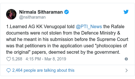 """Twitter post by @nsitharaman: 1.Learned AG KK Venugopal told @PTI_News the Rafale documents were not stolen from the Defence Ministry & what he meant in his submission before the Supreme Court was that petitioners in the application used """"photocopies of the original"""" papers, deemed secret by the government."""