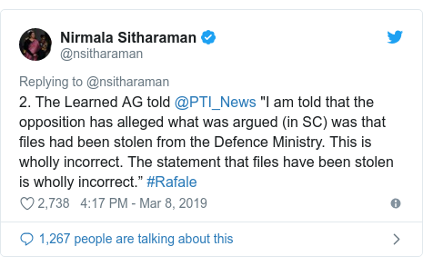 """Twitter post by @nsitharaman: 2. The Learned AG told @PTI_News """"I am told that the opposition has alleged what was argued (in SC) was that files had been stolen from the Defence Ministry. This is wholly incorrect. The statement that files have been stolen is wholly incorrect."""" #Rafale"""