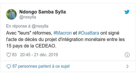 """Twitter publication par @nssylla: Avec """"leurs"""" réformes, #Macron et #Ouattara ont signé l'acte de décès du projet d'intégration monétaire entre les 15 pays de la CEDEAO."""