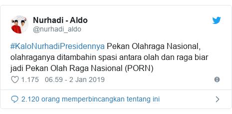 Twitter pesan oleh @nurhadi_aldo: #KaloNurhadiPresidennya Pekan Olahraga Nasional, olahraganya ditambahin spasi antara olah dan raga biar jadi Pekan Olah Raga Nasional (PORN)