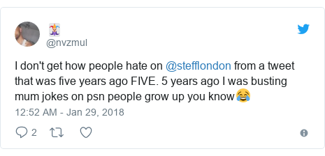 Twitter post by @nvzmul: I don't get how people hate on @stefflondon from a tweet that was five years ago FIVE. 5 years ago I was busting mum jokes on psn people grow up you know😂