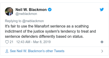 Twitter post by @nwblackmon: It's fair to use the Manafort sentence as a scathing indictment of the justice system's tendency to treat and sentence defenders differently based on status.