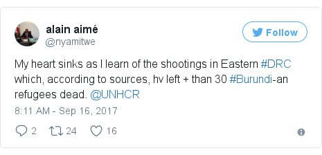Twitter post by @nyamitwe: My heart sinks as I learn of the shootings in Eastern #DRC which, according to sources, hv left + than 30 #Burundi-an refugees dead. @UNHCR
