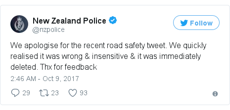 Twitter post by @nzpolice: We apologise for the recent road safety tweet. We quickly realised it was wrong & insensitive & it was immediately deleted. Thx for feedback